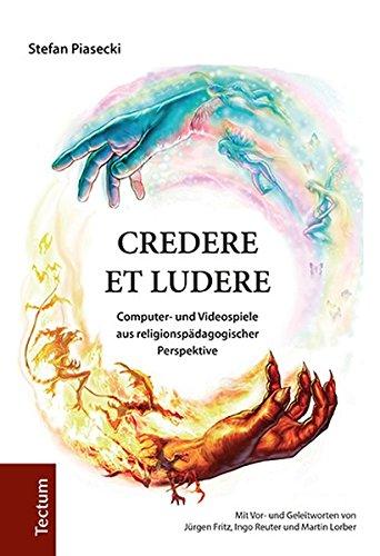 CREDERE ET LUDERE: Computer- und Videospiele aus religionspädagogischer Perspektive (Wissenschaftliche Beitrage Aus Dem Tectum Verlag: Medienwiss)