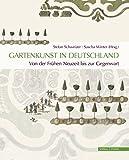 Gartenkunst in Deutschland. Von der Frühen Neuzeit bis zur Gegenwart: Geschichte - Themen - Perspektiven