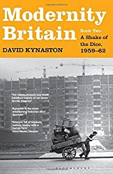 Modernity Britain: Book Two: A Shake of the Dice, 1959-62 (Modernity Britain Book 2) by David Kynaston (11-Sep-2014) Hardcover