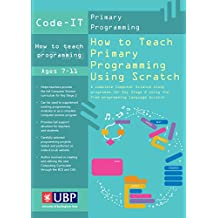 How to Teach Primary Programming Using Scratch: Teacher's Handbook: A Complete KS2 Computer Science Study Programme