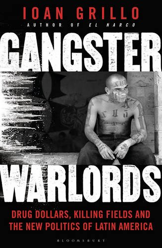 gangster-warlords-drug-dollars-killing-fields-and-the-new-politics-of-latin-america