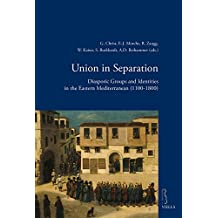 Union in Separation: Diasporic Groups and Identities in the Eastern Mediterranean (1100-1800) (Viella Historical Research)