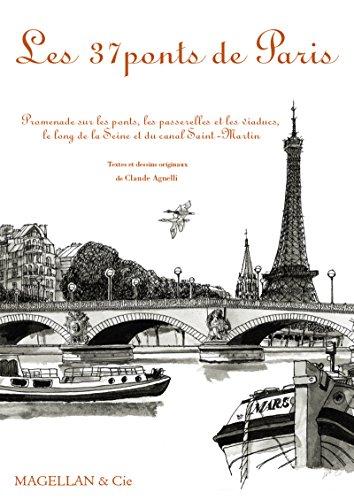 Les 37 ponts de Paris: Promenade sur les ponts, les passerelles et les viaducs, le long de la Seine et du canal Saint-Martin (MAGELLAN ET COM) par Claude Agnelli