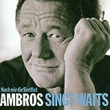 Ambros Singt Waits-Nach Mir die Sintflut