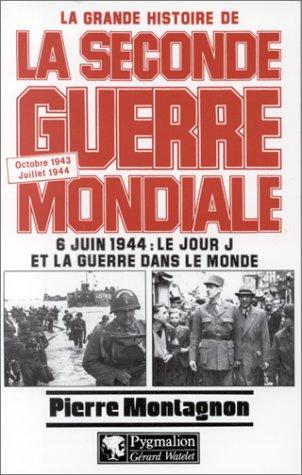 La Grande Histoire de la Seconde Guerre Mondiale : Tome 6, 6 juin 1944 : le jour J et la guerre dans le monde, Octobre 1943/Juillet 1944