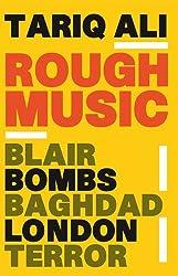 Rough Music: Blair, Bombs, Baghdad, London,Terror
