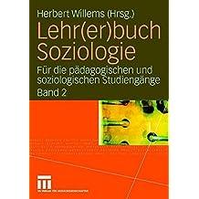 Lehr(er) buch Soziologie: Für die pädagogischen und soziologischen Studiengänge (Band 2): Für die pädagogischen und soziologischen Studiengänge  (Band 2)
