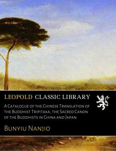 A Catalogue of the Chinese Translation of the Buddhist Tripitaka, the Sacred Canon of the Buddhists in China and Japan por Bunyiu Nanjio