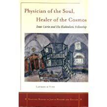 Physician of the Soul, Healer of the Cosmos: Isaac Luria and his Kabbalistic Fellowship (Stanford Studies in Jewish History and C)