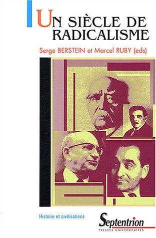 Un siècle de radicalisme par Serge Berstein, Marcel Ruby, Collectif