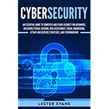 Cybersecurity: An Essential Guide to Computer and Cyber Security for Beginners, Including Ethical Hacking, Risk Assessment, Social Engineering, Attack ... and Cyberwarfare (English Edition)
