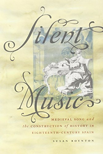 silent-music-medieval-song-and-the-construction-of-history-in-eighteenth-century-spain-currents-in-l