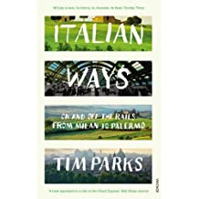 Italian Ways: On and Off the Rails from Milan to Palermo by Tim Parks (2014-06-05)