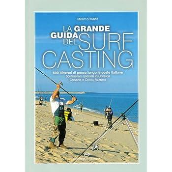La Grande Guida Del Surf Casting. 500 Itinerari Di Pesca Lungo Le Coste Italiane. 50 Itinerari Speciali In Corsica, Croazia E Costa Azzurra