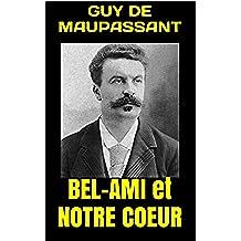 BEL-AMI et NOTRE COEUR (French Edition)