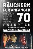 Räuchern für Anfänger: Das große Räucher Kochbuch mit über 70 leckeren Rezepten mit und ohne...