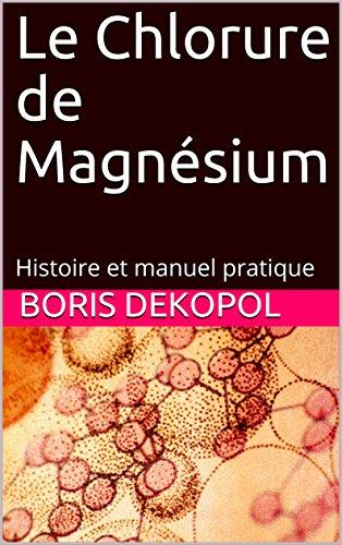 Le Chlorure de Magnésium: Histoire et manuel pratique (Le Jardin de l'Ataraxie)
