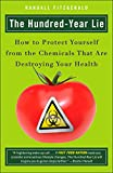 The Hundred-Year Lie: How to Protect Yourself from the Chemicals That Are Destroying Your Health