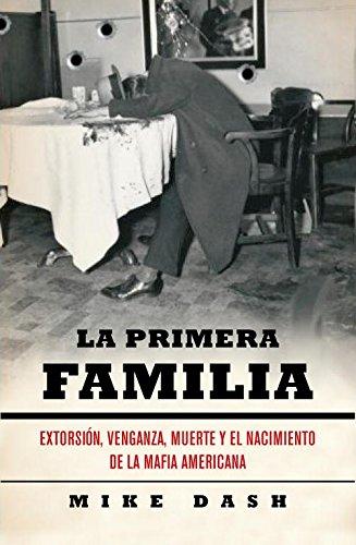 La primera familia: Extorsión, venganza, muerte y el nacimiento de la mafia americana (Debate) por Mike Dash