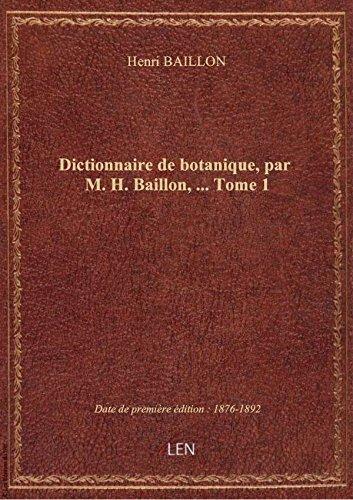 Dictionnaire de botanique, par M. H. Baillon,.... Tome 1