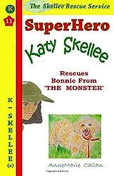 Superhero Katy Skellee Rescues Bonnie From The Monster: Volume 11 (Skellee Superhero Series)