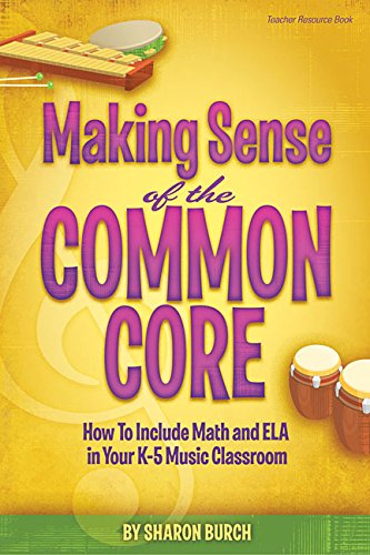 Making Sense of the Common Core: How to Include Math and Ela in Your K-5 Music Classroom (Kindergarten Core Common)