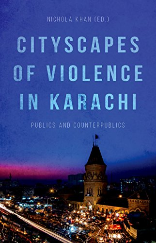 Cityscapes of Violence in Karachi: Publics and Counterpublics