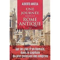 Une journée dans la Rome antique: Sur les pas d'un Romain, dans la capitale du plus puissant des empires