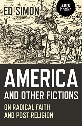 America and Other Fictions: On Radical Faith and Post