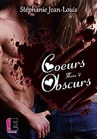 Coeurs écorchés, tome 2 : Coeurs obscurs par Stéphanie Jean-Louis
