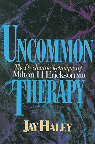 Uncommon Therapy: The Psychiatric Techniques of Milton H. Erickson, M.D. por Jay Haley