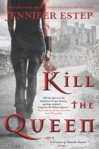 Kill the Queen (A Crown of Shards Novel) eBook: Jennifer Estep ...