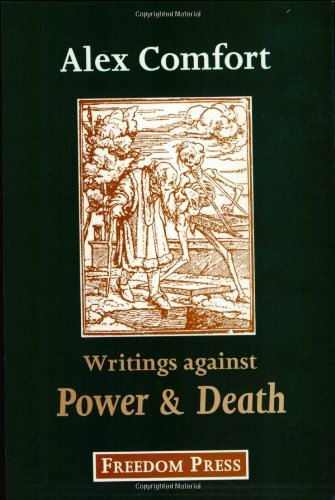 Writings Against Power and Death: Anarchist Articles and Pamphlets of Alex Comfort by Alex Comfort (1994-01-01)