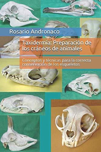 Taxidermia: Preparación de los cráneos de animales: Conceptos y técnicas para la correcta conservación de los esqueletos
