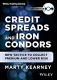 Credit Spreads and Iron Condors: New Tactics to Collect Premium and Lower Risk (Wiley Trading Video)
