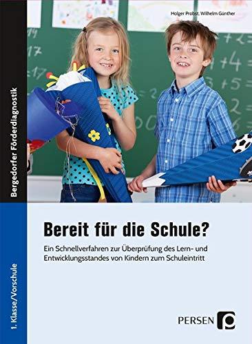 Bereit für die Schule?: Ein Schnellverfahren zur Überprüfung des Lern- und Entwicklungsstandes von Kindern zum Schuleintritt (1. Klasse/Vorschule)