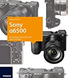 Kamerabuch Sony Alpha 6500: Das Handbuch für faszinierende Fotos und Videos