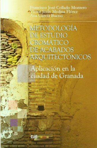 Metodología de estudio cromático de acabados arquitectónicos.: Aplicacion en la ciudad histórica de Granada (Biblioteca de Arquitectura, Urbanismo y Restauración)