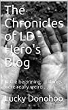 The Chronicles of LD - Hero's Blog: In the beginning. things were really weird (English Edition)
