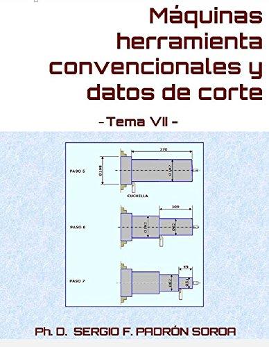 Máquinas herramienta convencionales y datos de corte: Tema VII por PhD. Sergio F. Padrón Soroa