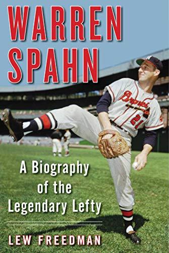 Warren Spahn: A Biography of the Legendary Lefty (English Edition) por Lew Freedman