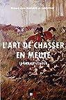 L'art de chasser en meute: Le grand veneur par Richard-Alain Marsaud de Labouygue