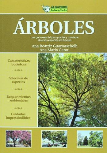 Arboles / Trees: Una guia esencial para la seleccion, el cultivo y el mantenimiento de diversas especies de arboles / An Essential Guide for the ... (Jardineria practica / Practical Gardening) por Ana Beatriz Guarnaschelli