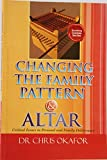 Changing the Family Pattern & Altar: Critical Issues in Personal and Family Deliverance (Breaking Curses Series Book 1)