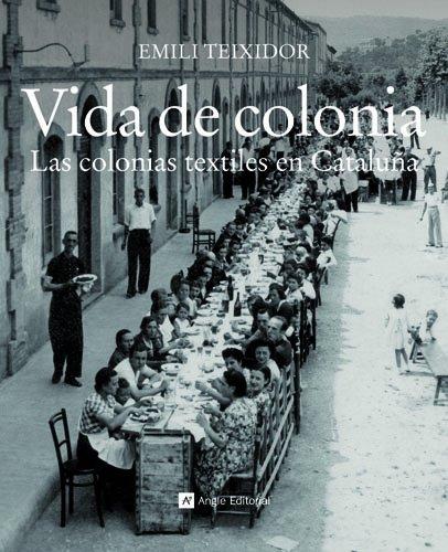 Vida, trabajo y ocio al abrigo de la fábrica Las colonias son un fenómeno singular de la industrialización de Catalunya. Dejaron una fuerte impronta tanto en el paisaje como en la sociedad catalana por el modelo industrial, empresarial y social que i...