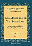 Telecharger Livres Les Mysteres de L Ile Saint Louis Vol 1 Chroniques de L Hotel Pimodan Charles Gruyn Classic Reprint (PDF,EPUB,MOBI) gratuits en Francaise