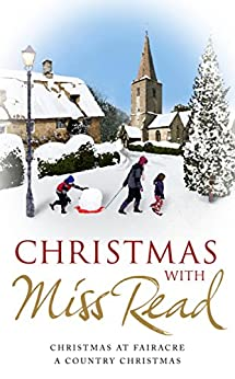 Christmas with Miss Read: Christmas at Fairacre, A Country Christmas by [Miss Read]