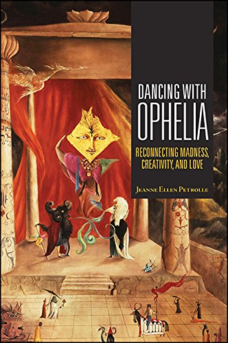Dancing with Ophelia: Reconnecting Madness, Creativity, and Love (Excelsior Editions) PDF Descargar