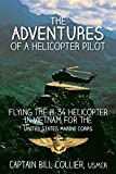 The Adventures of a Helicopter Pilot: Flying the H-34 Helicopter in Vietnam for the United States Marine Corps (English Edition)