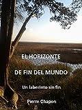 EL HORIZONTE DE FIN DEL MUNDO: Un laberinto sin fin (Spanish Edition)